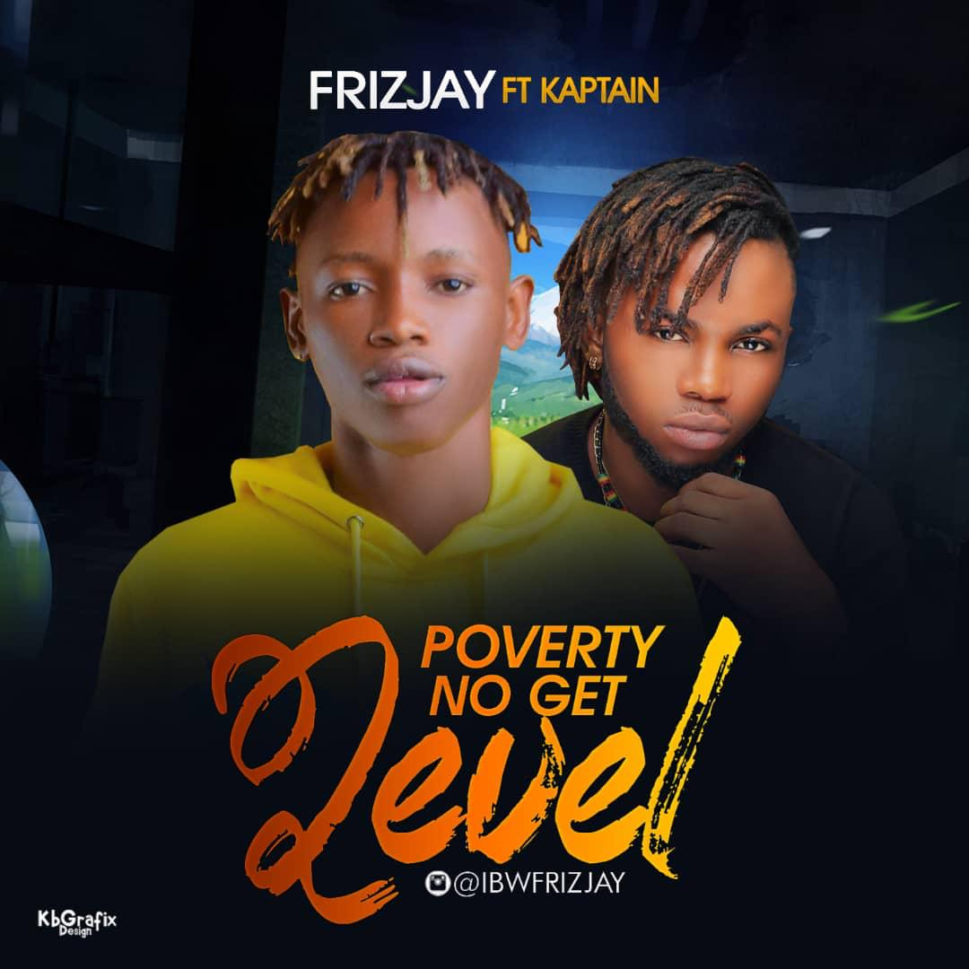 Frizjay - Poverty No Get Level Ft. Kaptain